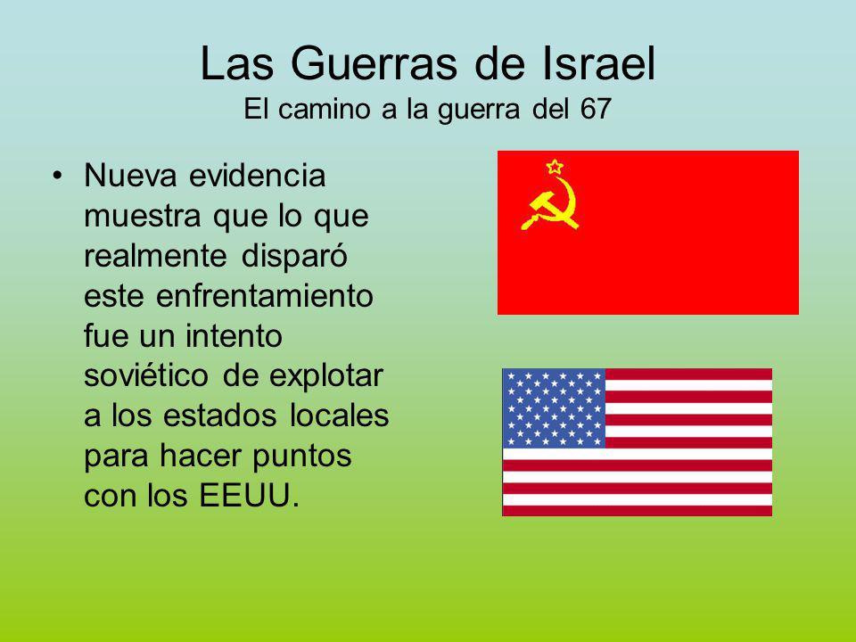Las Guerras de Israel El camino a la guerra del 67 Nueva evidencia muestra que lo que realmente disparó este enfrentamiento fue un intento soviético de explotar a los estados locales para hacer puntos con los EEUU.