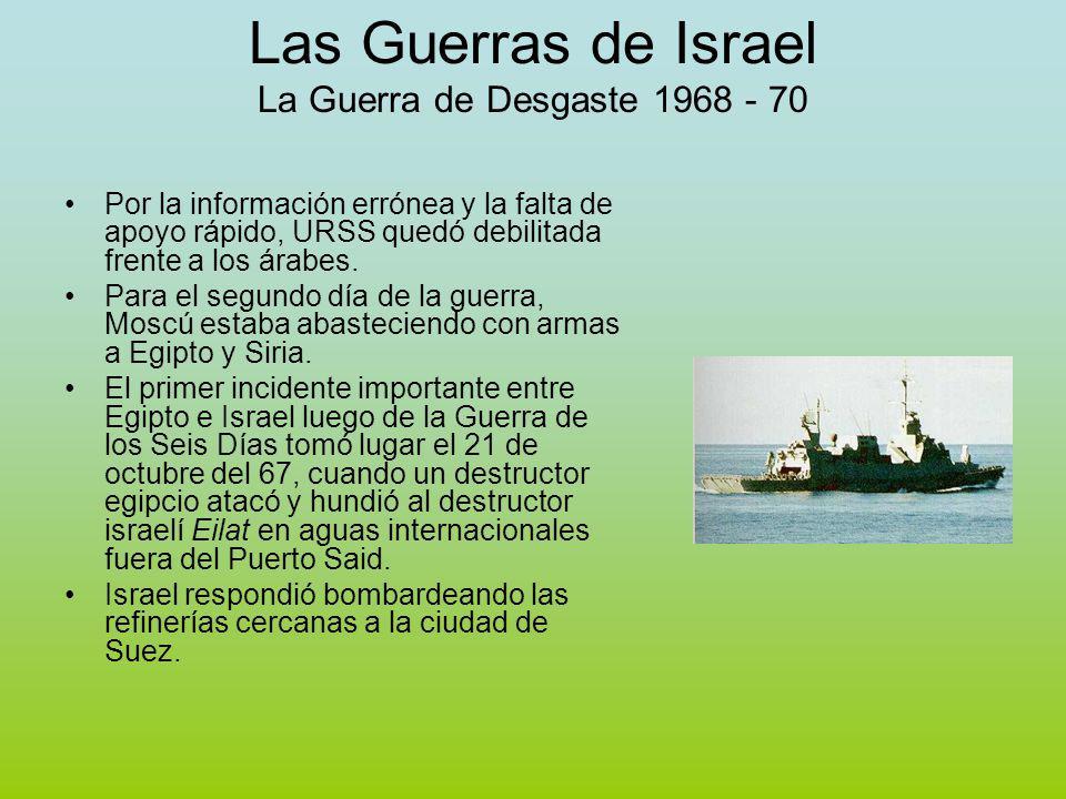 Las Guerras de Israel La Guerra de Desgaste 1968 - 70 Por la información errónea y la falta de apoyo rápido, URSS quedó debilitada frente a los árabes.