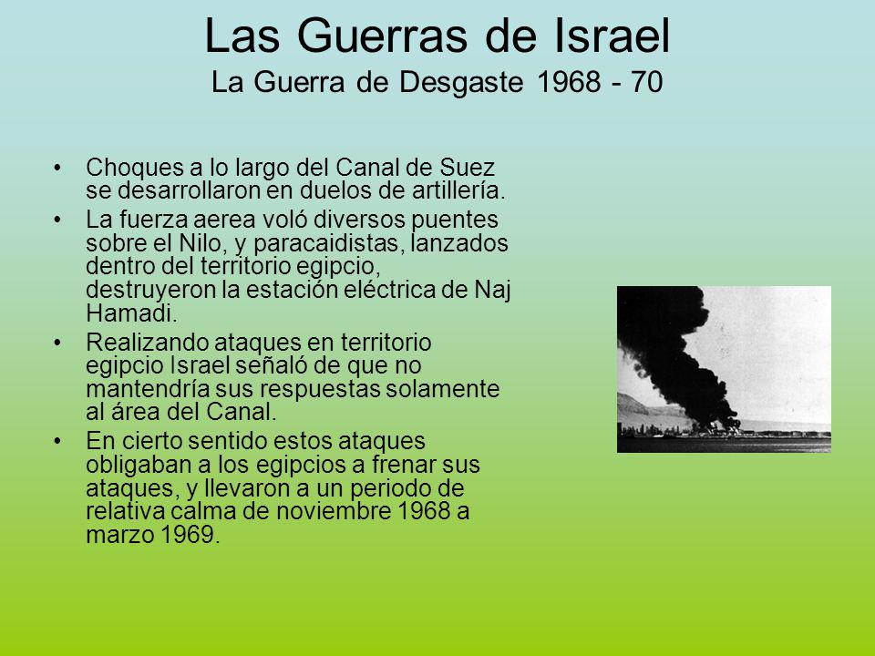 Las Guerras de Israel La Guerra de Desgaste 1968 - 70 Choques a lo largo del Canal de Suez se desarrollaron en duelos de artillería.