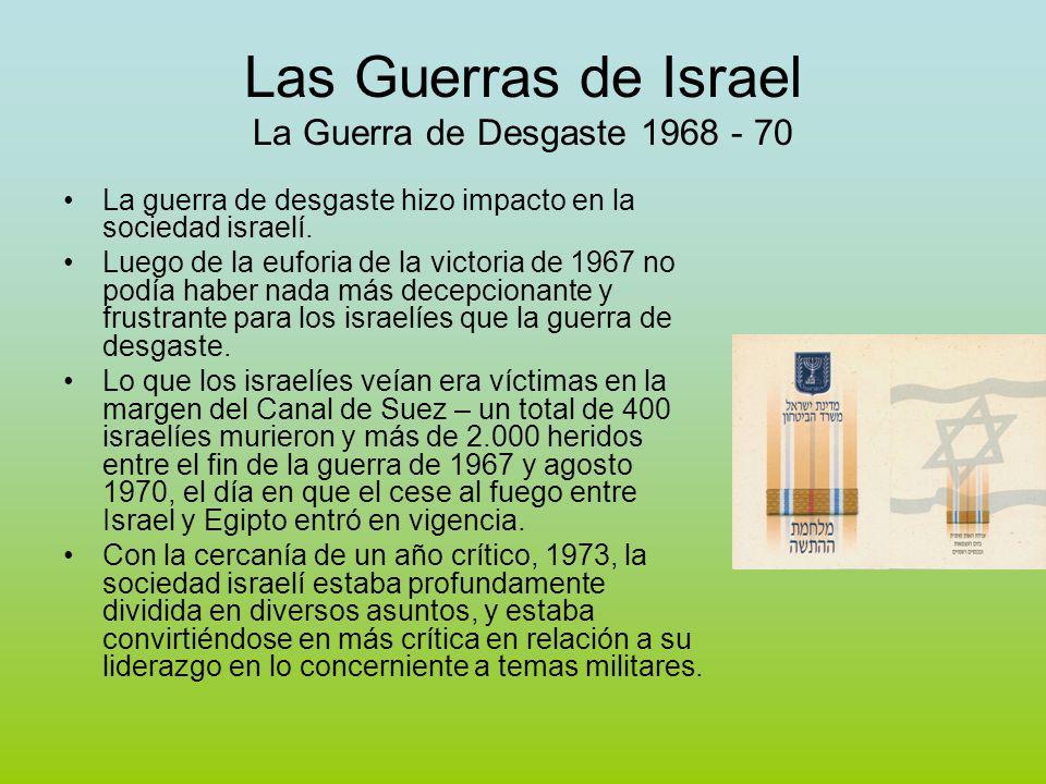 Las Guerras de Israel La Guerra de Desgaste 1968 - 70 La guerra de desgaste hizo impacto en la sociedad israelí.