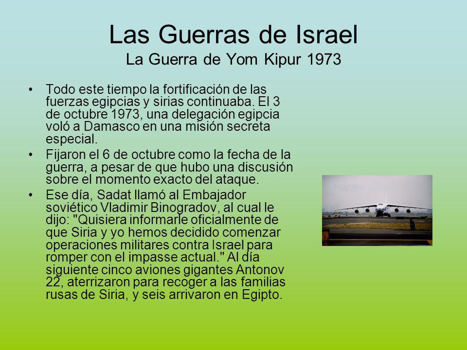 Las Guerras de Israel La Guerra de Yom Kipur 1973 Todo este tiempo la fortificación de las fuerzas egipcias y sirias continuaba.