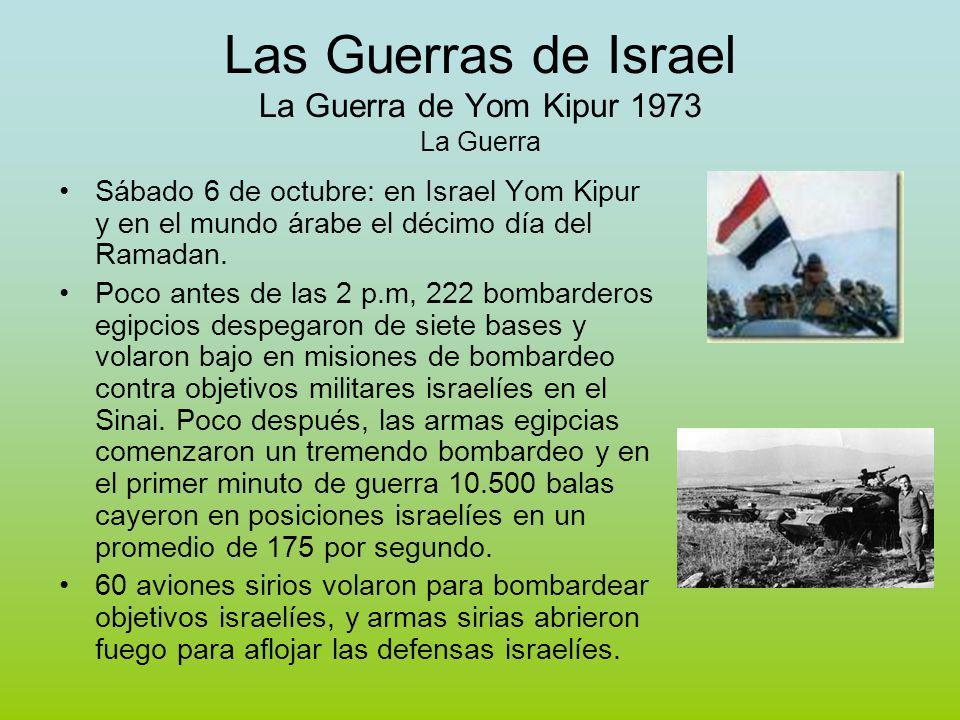 Las Guerras de Israel La Guerra de Yom Kipur 1973 La Guerra Sábado 6 de octubre: en Israel Yom Kipur y en el mundo árabe el décimo día del Ramadan.