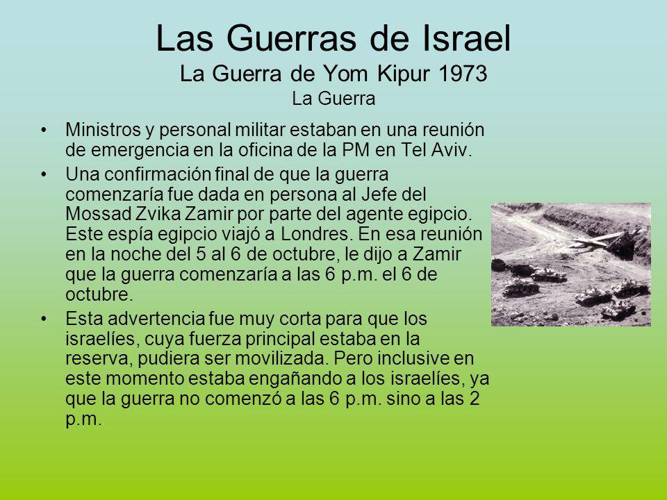 Las Guerras de Israel La Guerra de Yom Kipur 1973 La Guerra Ministros y personal militar estaban en una reunión de emergencia en la oficina de la PM en Tel Aviv.