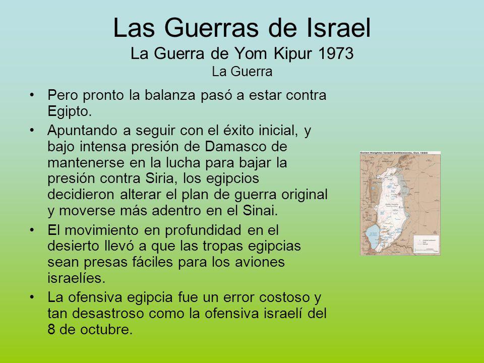Las Guerras de Israel La Guerra de Yom Kipur 1973 La Guerra Pero pronto la balanza pasó a estar contra Egipto.