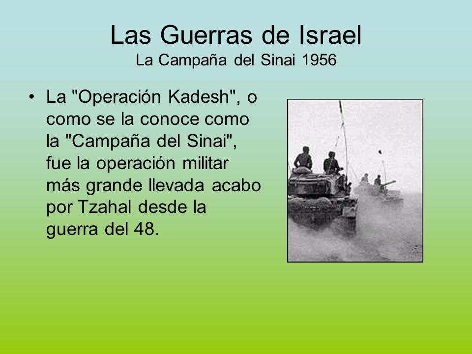 Las Guerras de Israel La Campaña del Sinai 1956 La Operación Kadesh , o como se la conoce como la Campaña del Sinai , fue la operación militar más grande llevada acabo por Tzahal desde la guerra del 48.