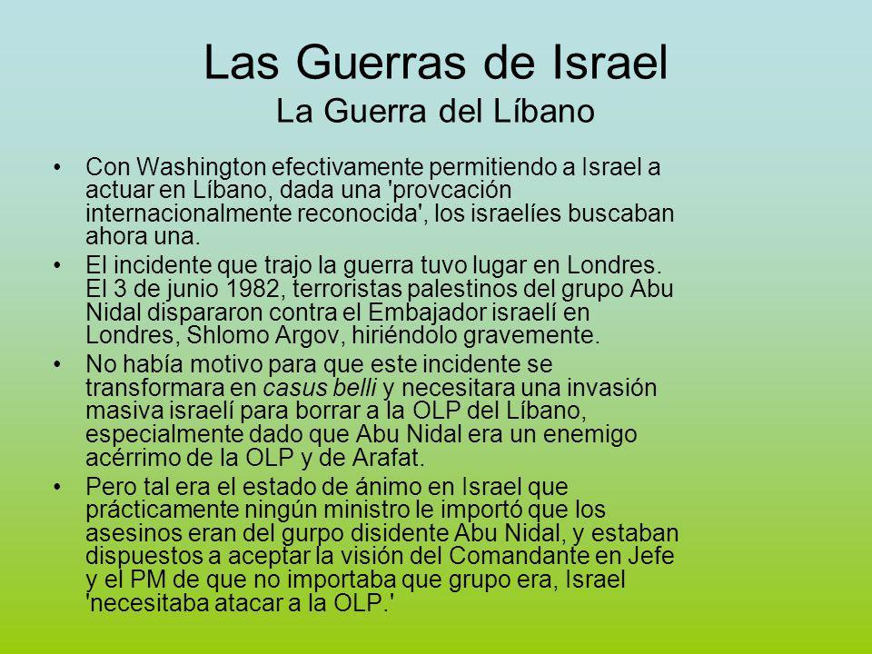 Las Guerras de Israel La Guerra del Líbano Con Washington efectivamente permitiendo a Israel a actuar en Líbano, dada una provcación internacionalmente reconocida , los israelíes buscaban ahora una.