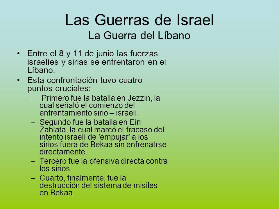 Las Guerras de Israel La Guerra del Líbano Entre el 8 y 11 de junio las fuerzas israelíes y sirias se enfrentaron en el Líbano.