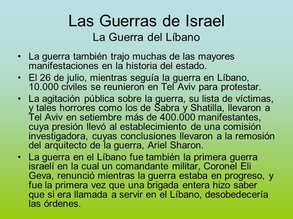 Las Guerras de Israel La Guerra del Líbano La guerra también trajo muchas de las mayores manifestaciones en la historia del estado.