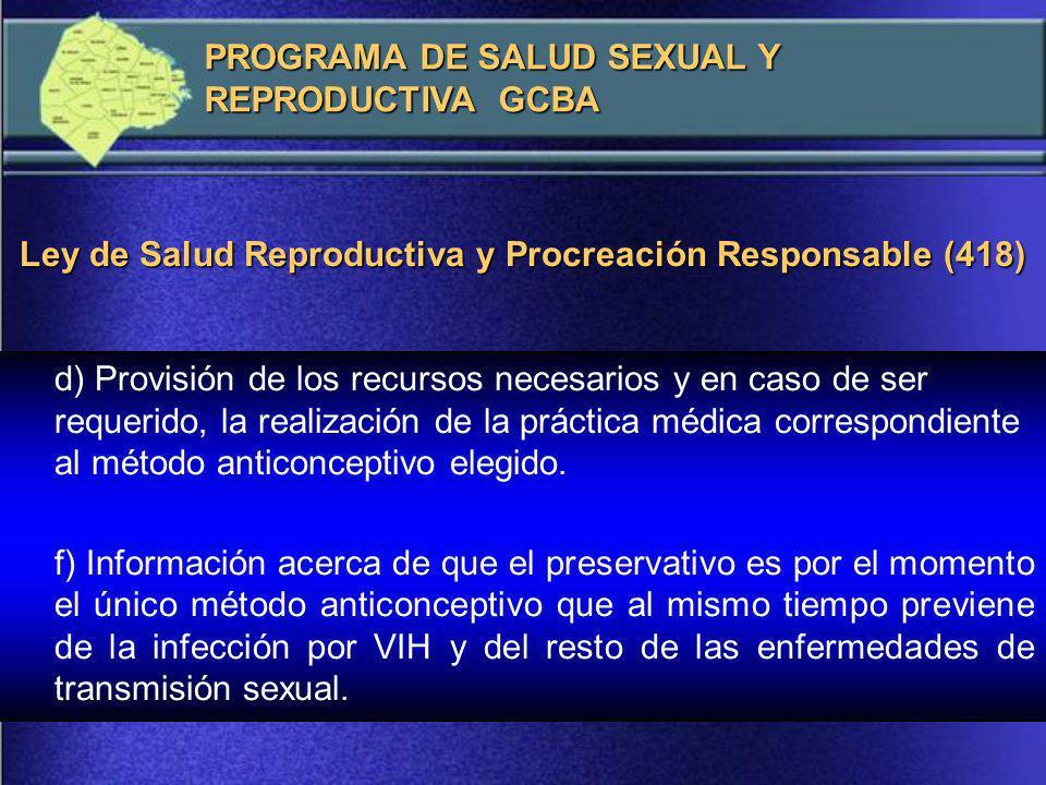 d) Provisión de los recursos necesarios y en caso de ser requerido, la realización de la práctica médica correspondiente al método anticonceptivo elegido.