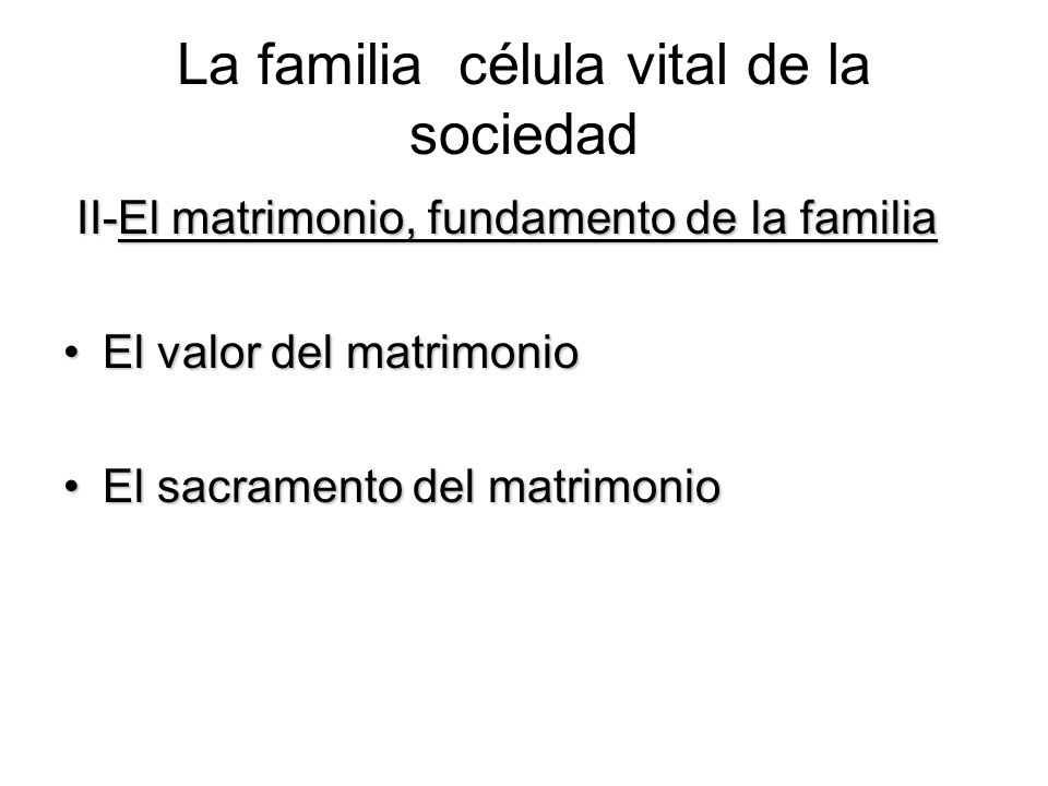 La familia célula vital de la sociedad II-El matrimonio, fundamento de la familia II-El matrimonio, fundamento de la familia El valor del matrimonioEl