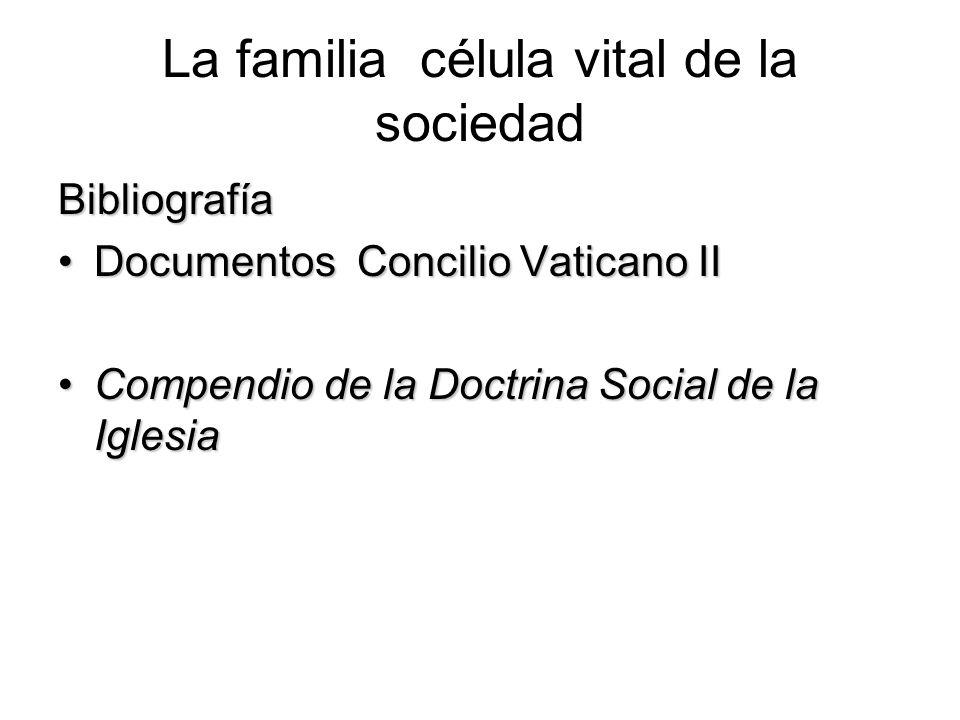 La familia célula vital de la sociedad Bibliografía Documentos Concilio Vaticano IIDocumentos Concilio Vaticano II Compendio de la Doctrina Social de