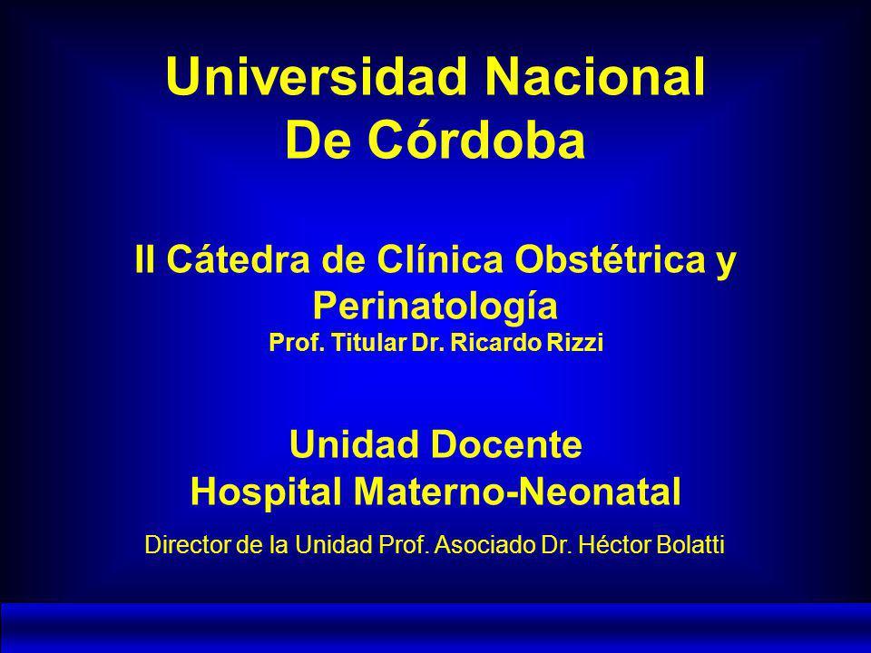 II cátedra de Clinica Obstétrica y Perinatología U.N.C. Hospital Materno Neonatal Universidad Nacional De Córdoba II Cátedra de Clínica Obstétrica y P