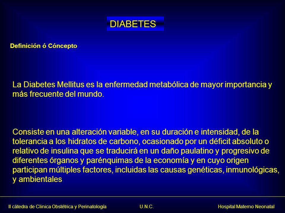 II cátedra de Clinica Obstétrica y Perinatología U.N.C. Hospital Materno Neonatal La Diabetes Mellitus es la enfermedad metabólica de mayor importanci
