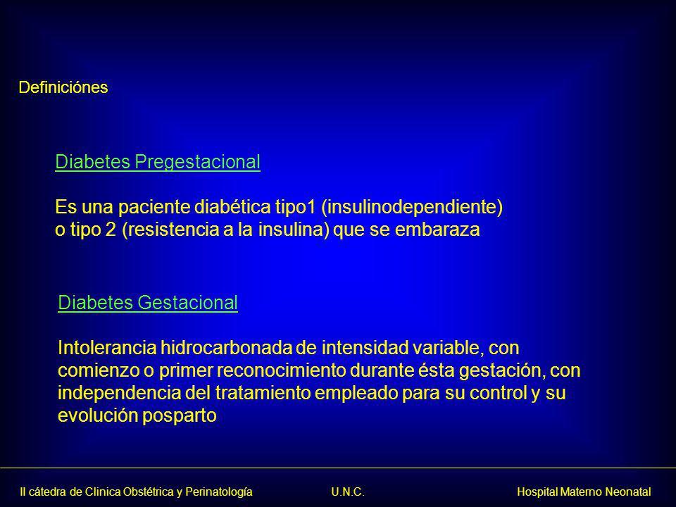 II cátedra de Clinica Obstétrica y Perinatología U.N.C. Hospital Materno Neonatal Definiciónes Diabetes Pregestacional Es una paciente diabética tipo1