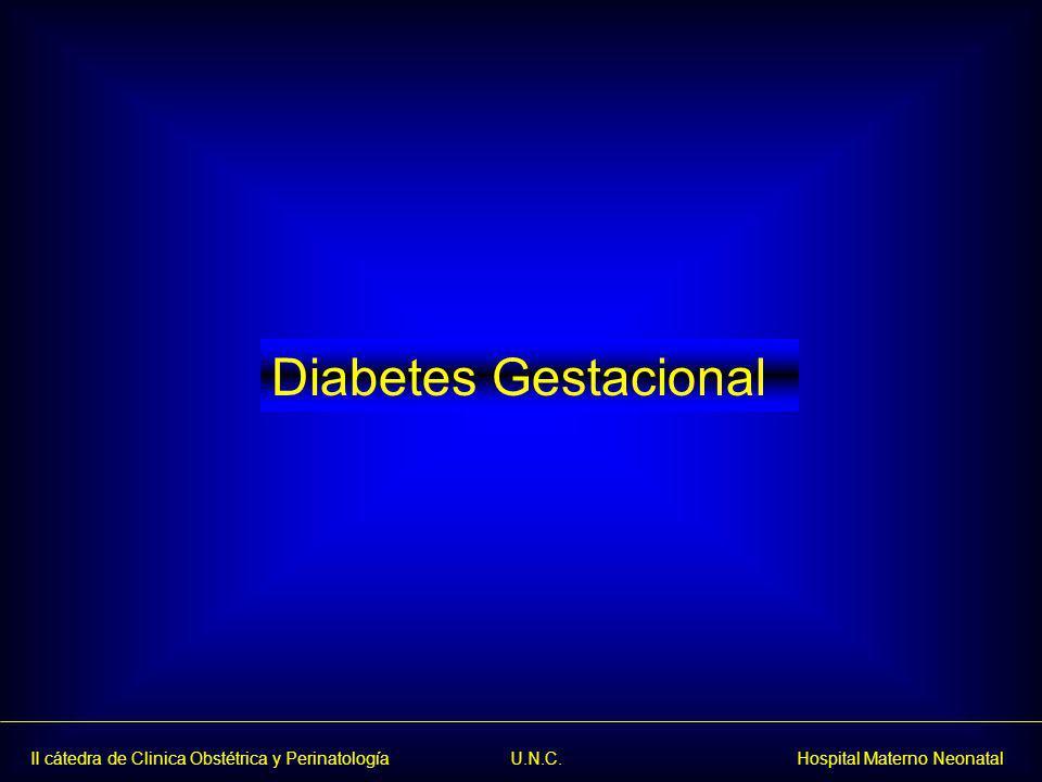 II cátedra de Clinica Obstétrica y Perinatología U.N.C. Hospital Materno Neonatal Diabetes Gestacional