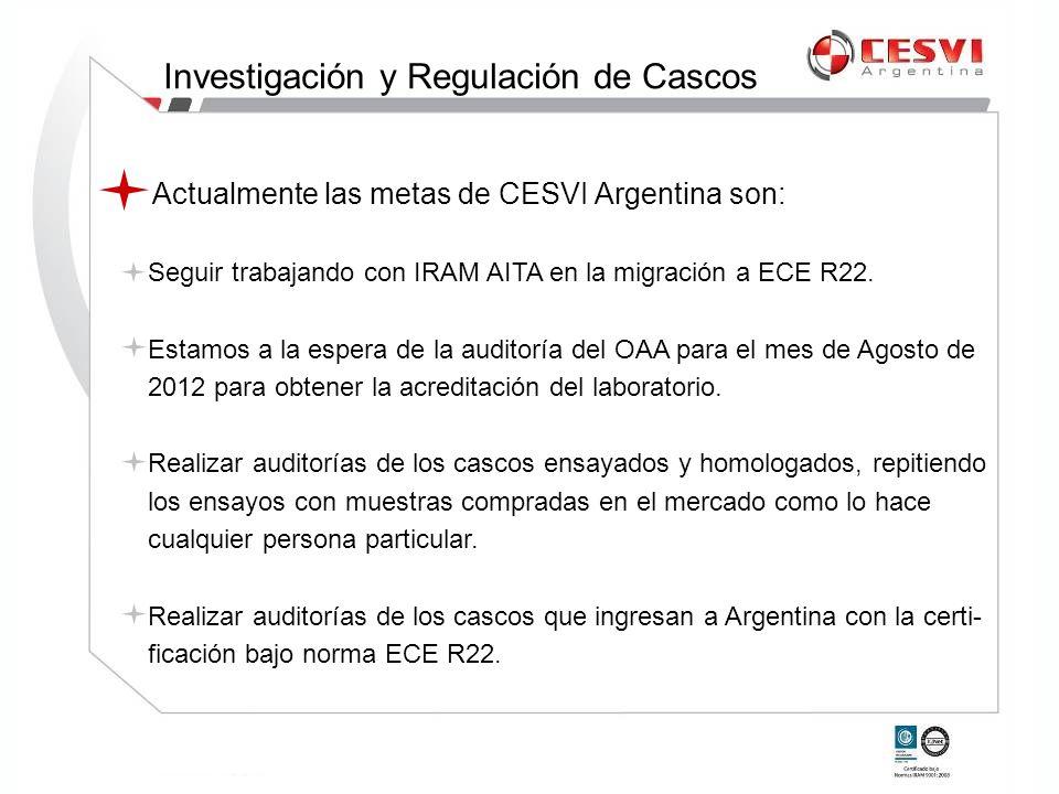 Actualmente las metas de CESVI Argentina son: Seguir trabajando con IRAM AITA en la migración a ECE R22. Estamos a la espera de la auditoría del OAA p