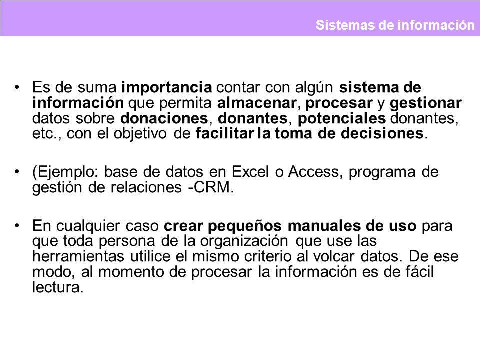 Es de suma importancia contar con algún sistema de información que permita almacenar, procesar y gestionar datos sobre donaciones, donantes, potenciales donantes, etc., con el objetivo de facilitar la toma de decisiones.