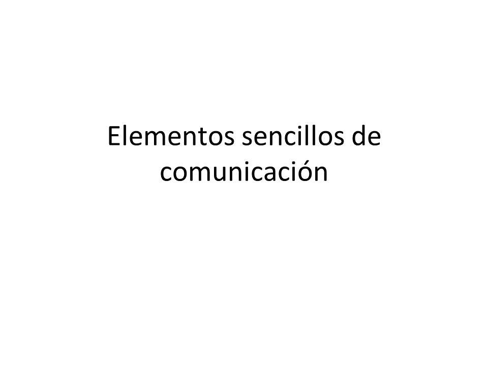 Elementos sencillos de comunicación