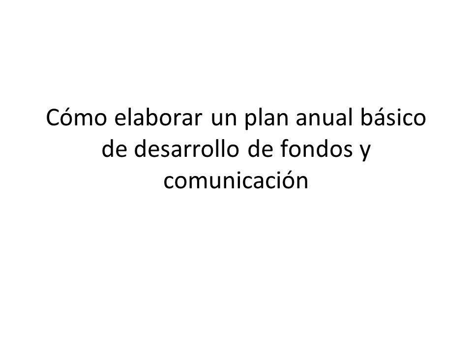 Cómo elaborar un plan anual básico de desarrollo de fondos y comunicación