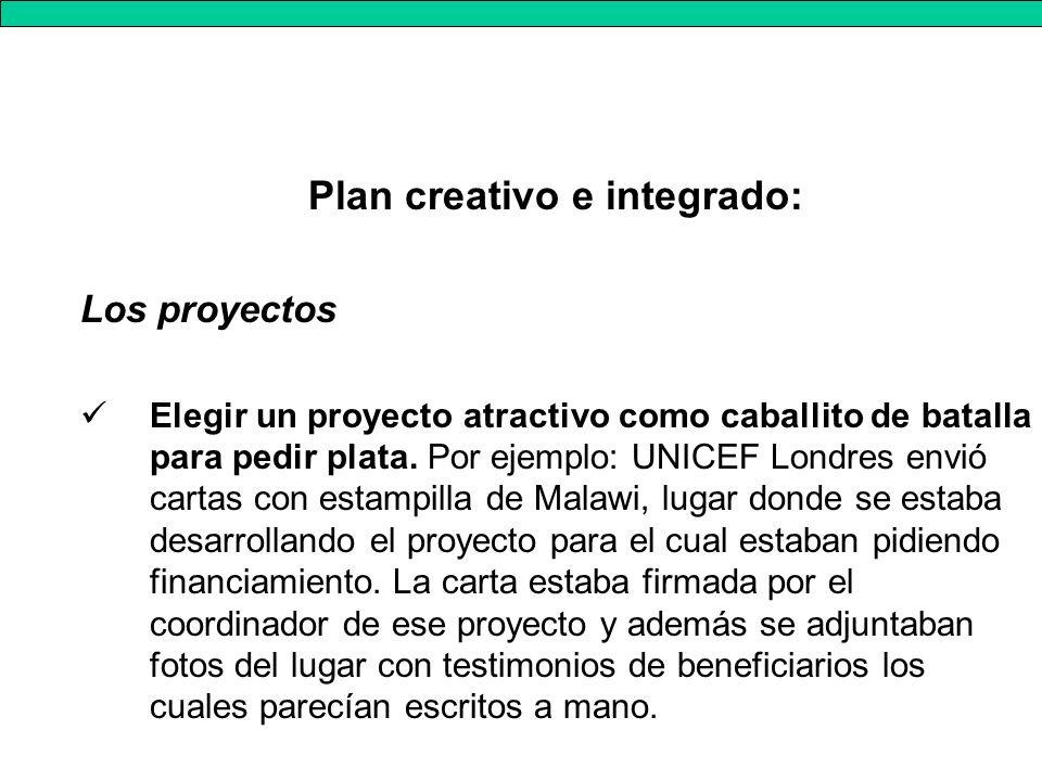 Plan creativo e integrado: Los proyectos Elegir un proyecto atractivo como caballito de batalla para pedir plata.