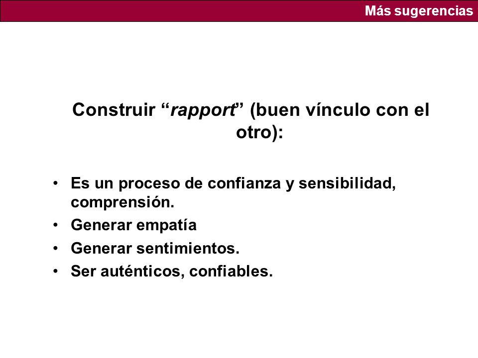 Construir rapport (buen vínculo con el otro): Es un proceso de confianza y sensibilidad, comprensión.