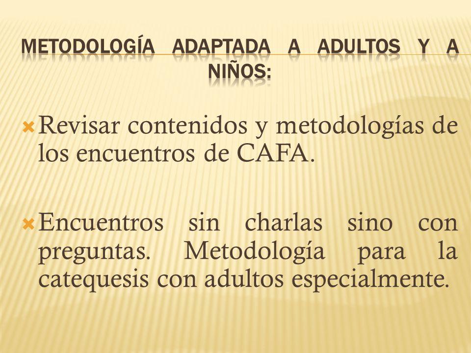 Revisar contenidos y metodologías de los encuentros de CAFA. Encuentros sin charlas sino con preguntas. Metodología para la catequesis con adultos esp