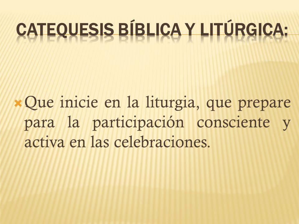 Que inicie en la liturgia, que prepare para la participación consciente y activa en las celebraciones.