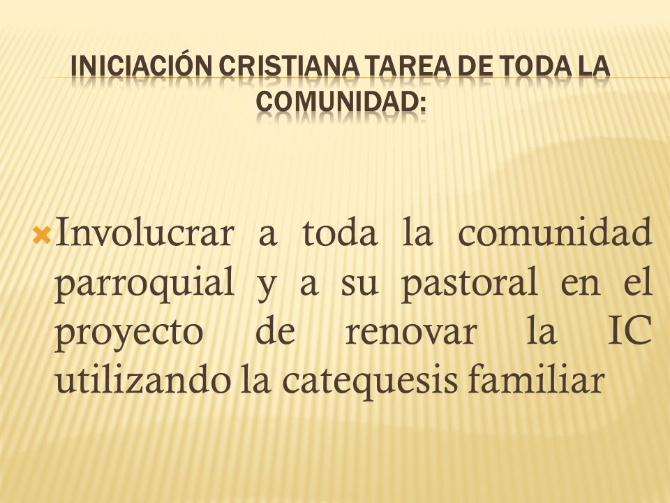 Involucrar a toda la comunidad parroquial y a su pastoral en el proyecto de renovar la IC utilizando la catequesis familiar