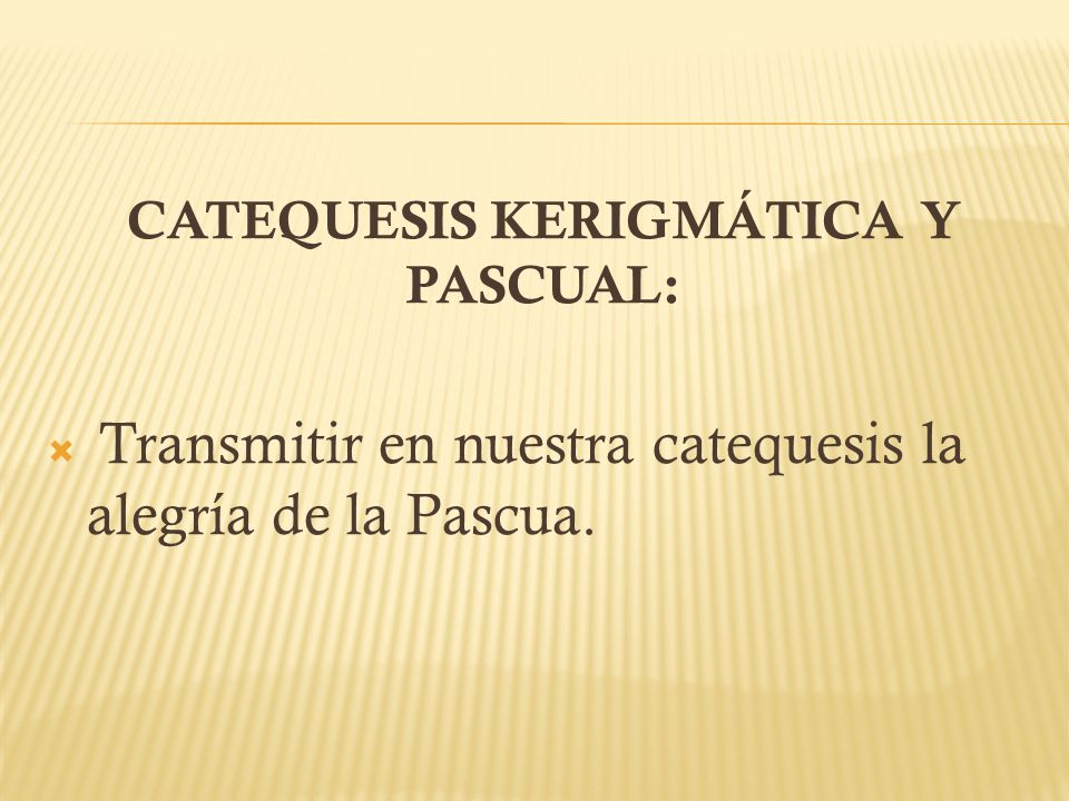 CATEQUESIS KERIGMÁTICA Y PASCUAL: Transmitir en nuestra catequesis la alegría de la Pascua.