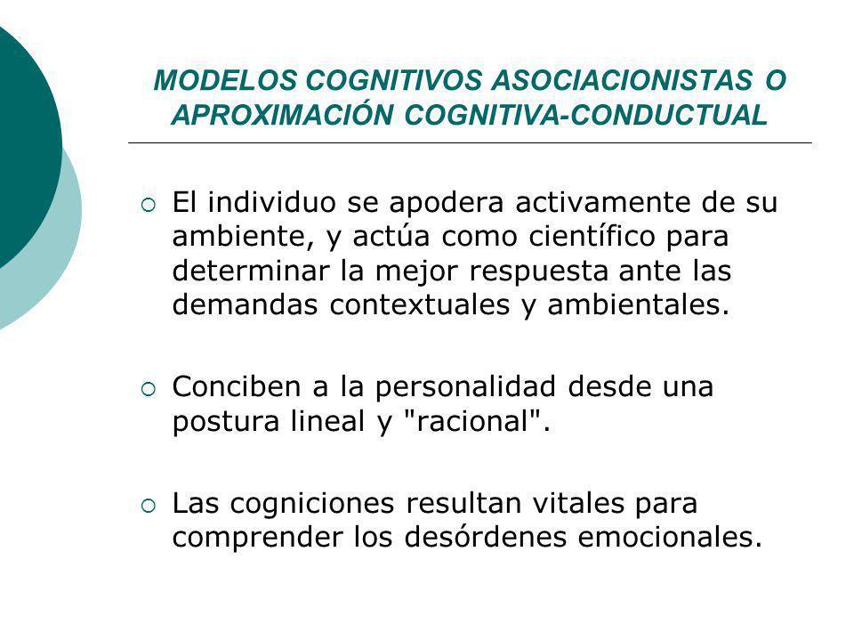 MODELOS COGNITIVOS ASOCIACIONISTAS O APROXIMACIÓN COGNITIVA-CONDUCTUAL El individuo se apodera activamente de su ambiente, y actúa como científico par