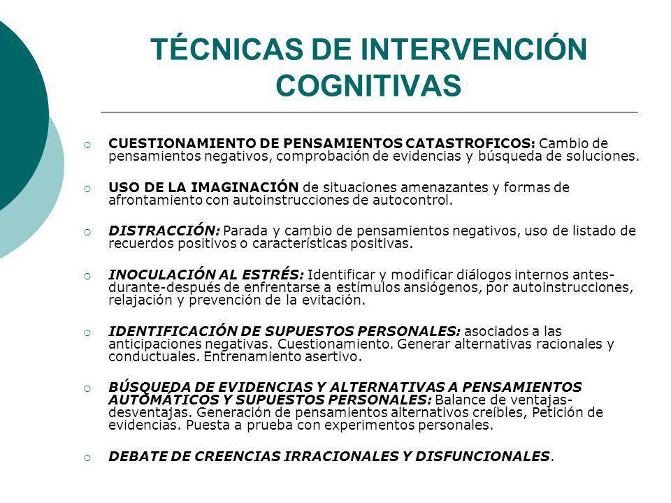 TÉCNICAS DE INTERVENCIÓN COGNITIVAS CUESTIONAMIENTO DE PENSAMIENTOS CATASTROFICOS: Cambio de pensamientos negativos, comprobación de evidencias y búsq