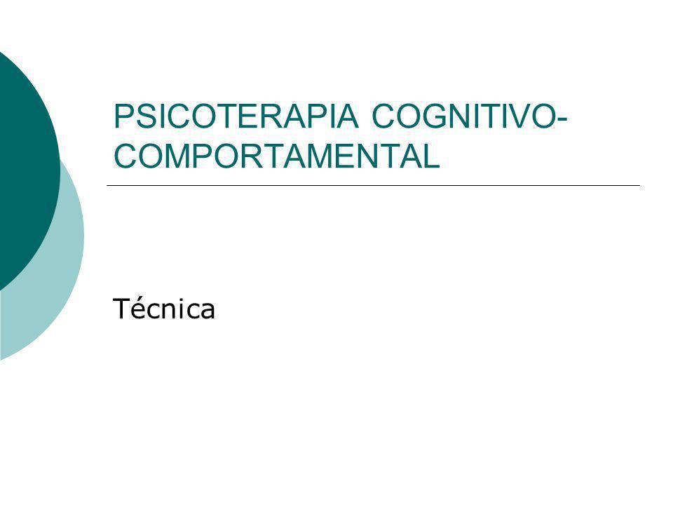 PSICOTERAPIA COGNITIVO- COMPORTAMENTAL Técnica