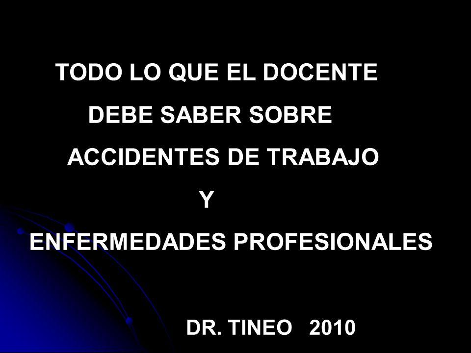 TODO LO QUE EL DOCENTE DEBE SABER SOBRE ACCIDENTES DE TRABAJO Y ENFERMEDADES PROFESIONALES DR. TINEO 2010