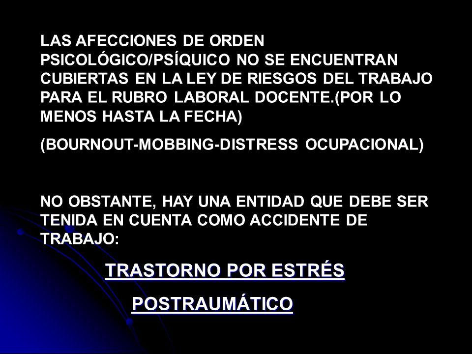 LAS AFECCIONES DE ORDEN PSICOLÓGICO/PSÍQUICO NO SE ENCUENTRAN CUBIERTAS EN LA LEY DE RIESGOS DEL TRABAJO PARA EL RUBRO LABORAL DOCENTE.(POR LO MENOS H