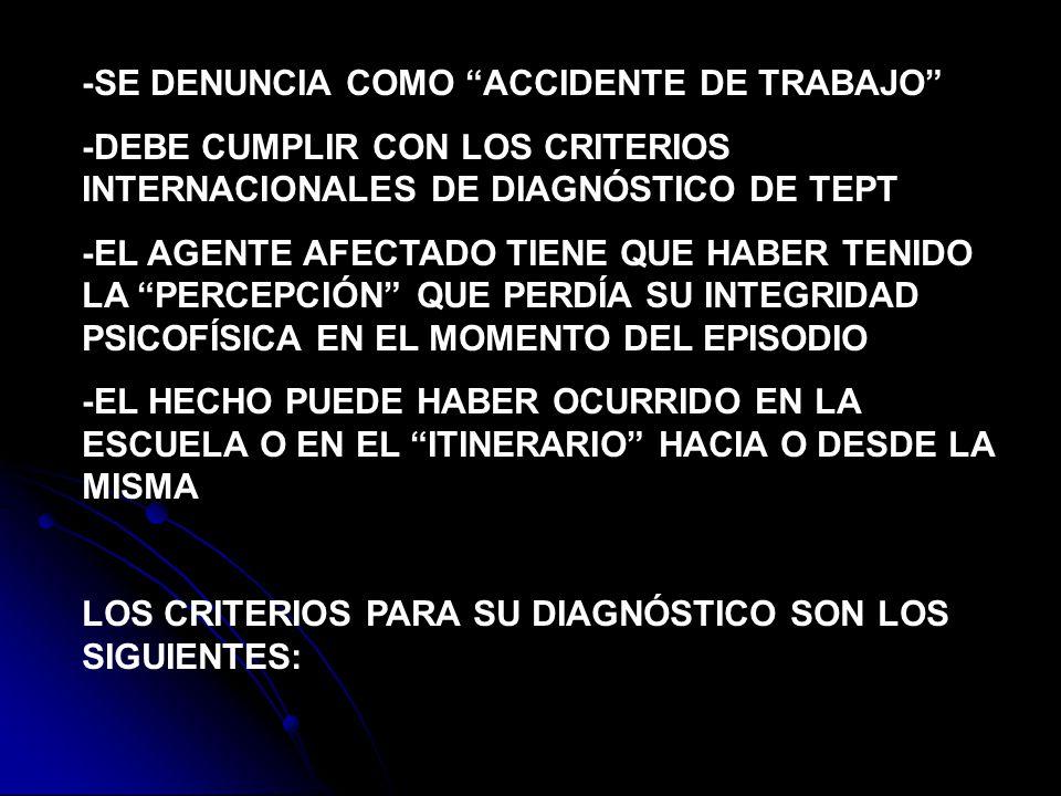 -SE DENUNCIA COMO ACCIDENTE DE TRABAJO -DEBE CUMPLIR CON LOS CRITERIOS INTERNACIONALES DE DIAGNÓSTICO DE TEPT -EL AGENTE AFECTADO TIENE QUE HABER TENI