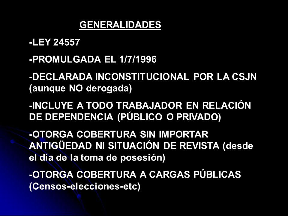 GENERALIDADES -LEY 24557 -PROMULGADA EL 1/7/1996 -DECLARADA INCONSTITUCIONAL POR LA CSJN (aunque NO derogada) -INCLUYE A TODO TRABAJADOR EN RELACIÓN D