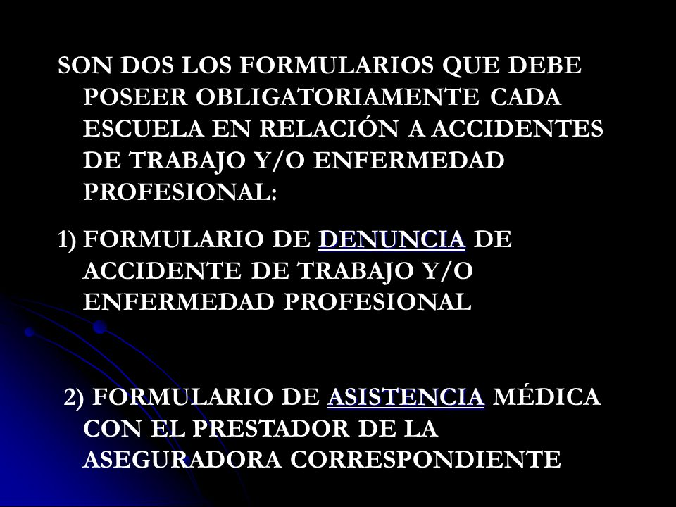 SON DOS LOS FORMULARIOS QUE DEBE POSEER OBLIGATORIAMENTE CADA ESCUELA EN RELACIÓN A ACCIDENTES DE TRABAJO Y/O ENFERMEDAD PROFESIONAL: DENUNCIA 1)FORMU