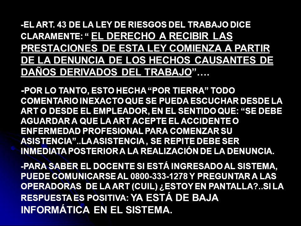 -EL ART. 43 DE LA LEY DE RIESGOS DEL TRABAJO DICE CLARAMENTE: EL DERECHO A RECIBIR LAS PRESTACIONES DE ESTA LEY COMIENZA A PARTIR DE LA DENUNCIA DE LO