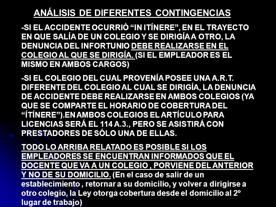 ANÁLISIS DE DIFERENTES CONTINGENCIAS -SI EL ACCIDENTE OCURRIÓ IN ITÍNERE, EN EL TRAYECTO EN QUE SALÍA DE UN COLEGIO Y SE DIRIGÍA A OTRO, LA DENUNCIA D