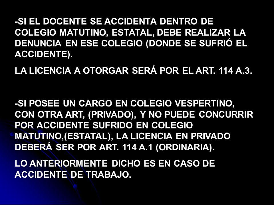 -SI EL DOCENTE SE ACCIDENTA DENTRO DE COLEGIO MATUTINO, ESTATAL, DEBE REALIZAR LA DENUNCIA EN ESE COLEGIO (DONDE SE SUFRIÓ EL ACCIDENTE). LA LICENCIA