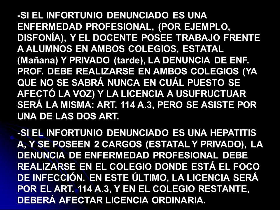 -SI EL INFORTUNIO DENUNCIADO ES UNA ENFERMEDAD PROFESIONAL, (POR EJEMPLO, DISFONÍA), Y EL DOCENTE POSEE TRABAJO FRENTE A ALUMNOS EN AMBOS COLEGIOS, ES
