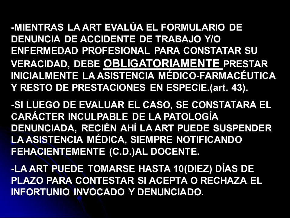 -MIENTRAS LA ART EVALÚA EL FORMULARIO DE DENUNCIA DE ACCIDENTE DE TRABAJO Y/O ENFERMEDAD PROFESIONAL PARA CONSTATAR SU VERACIDAD, DEBE OBLIGATORIAMENT