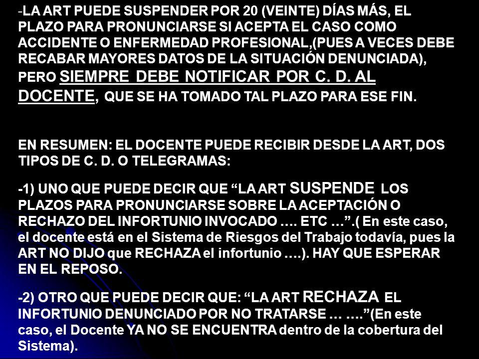-LA ART PUEDE SUSPENDER POR 20 (VEINTE) DÍAS MÁS, EL PLAZO PARA PRONUNCIARSE SI ACEPTA EL CASO COMO ACCIDENTE O ENFERMEDAD PROFESIONAL,(PUES A VECES D