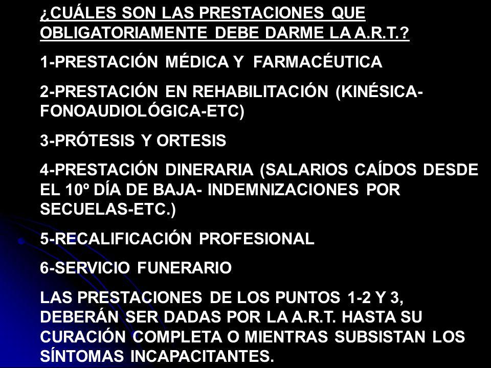 ¿CUÁLES SON LAS PRESTACIONES QUE OBLIGATORIAMENTE DEBE DARME LA A.R.T.? 1-PRESTACIÓN MÉDICA Y FARMACÉUTICA 2-PRESTACIÓN EN REHABILITACIÓN (KINÉSICA- F