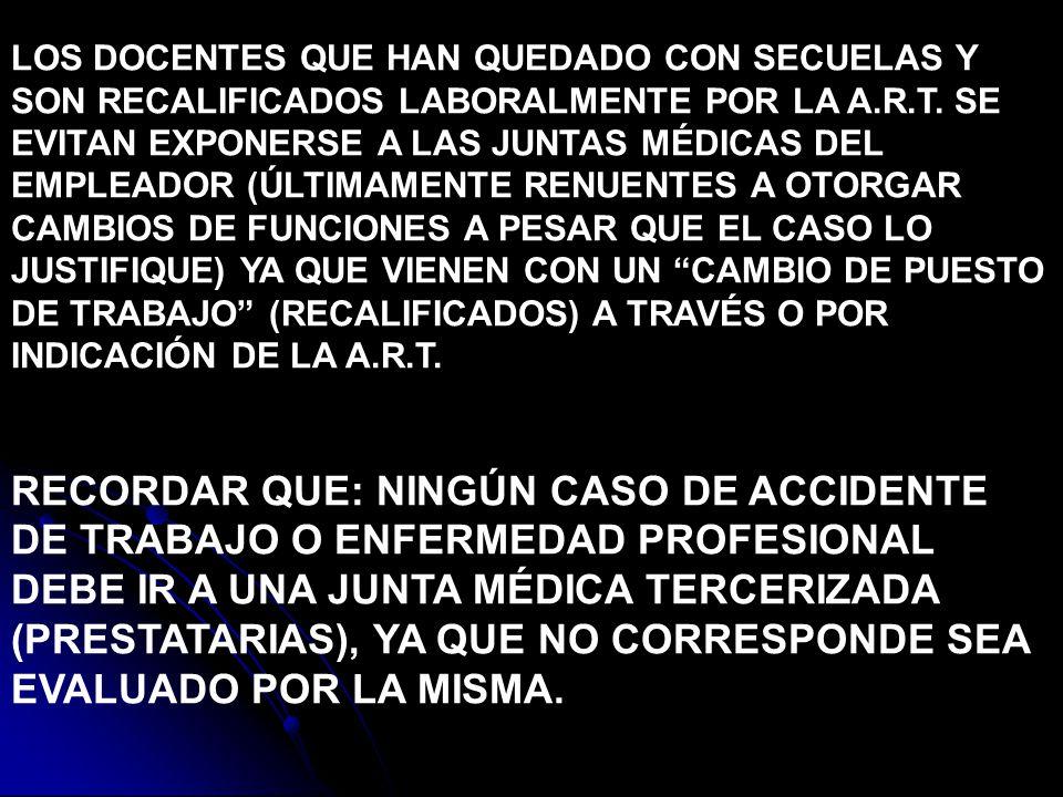 LOS DOCENTES QUE HAN QUEDADO CON SECUELAS Y SON RECALIFICADOS LABORALMENTE POR LA A.R.T. SE EVITAN EXPONERSE A LAS JUNTAS MÉDICAS DEL EMPLEADOR (ÚLTIM