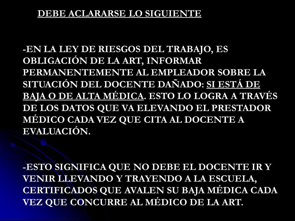 DEBE ACLARARSE LO SIGUIENTE -EN LA LEY DE RIESGOS DEL TRABAJO, ES OBLIGACIÓN DE LA ART, INFORMAR PERMANENTEMENTE AL EMPLEADOR SOBRE LA SITUACIÓN DEL D