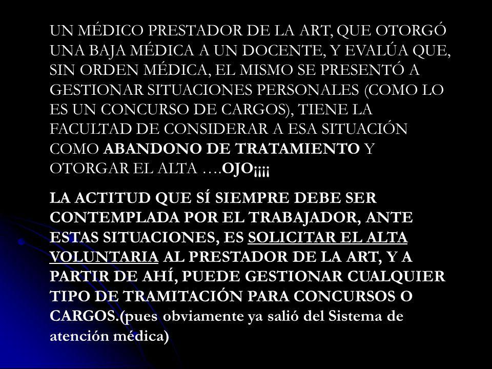 UN MÉDICO PRESTADOR DE LA ART, QUE OTORGÓ UNA BAJA MÉDICA A UN DOCENTE, Y EVALÚA QUE, SIN ORDEN MÉDICA, EL MISMO SE PRESENTÓ A GESTIONAR SITUACIONES P