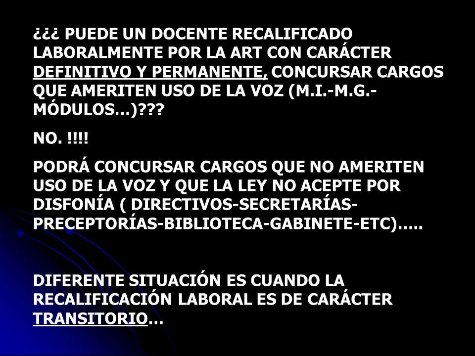¿¿¿ PUEDE UN DOCENTE RECALIFICADO LABORALMENTE POR LA ART CON CARÁCTER DEFINITIVO Y PERMANENTE, CONCURSAR CARGOS QUE AMERITEN USO DE LA VOZ (M.I.-M.G.