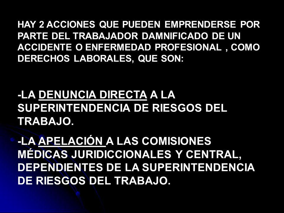 HAY 2 ACCIONES QUE PUEDEN EMPRENDERSE POR PARTE DEL TRABAJADOR DAMNIFICADO DE UN ACCIDENTE O ENFERMEDAD PROFESIONAL, COMO DERECHOS LABORALES, QUE SON: