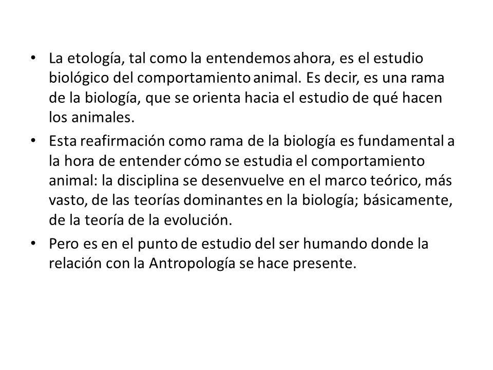 La etología, tal como la entendemos ahora, es el estudio biológico del comportamiento animal. Es decir, es una rama de la biología, que se orienta hac